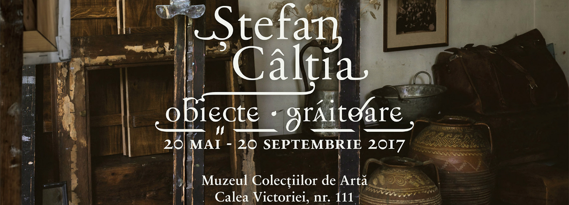 Last week to visit: Ştefan Câlţia. Obiecte grăitoare [Storytelling Objects], Art Collections Museum