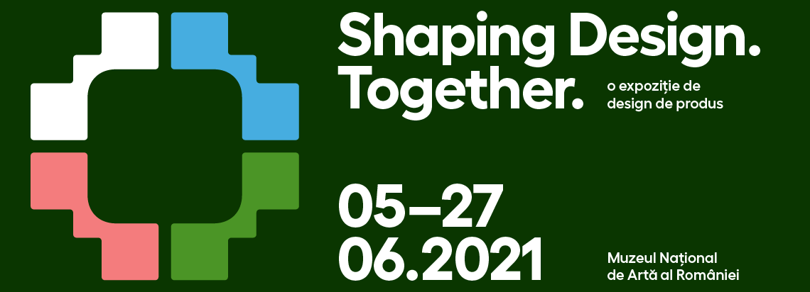 Shaping Design. Together. An exhibition of Romanian product design